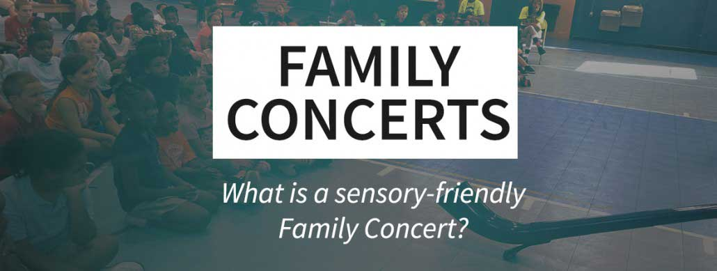 What is a sensory-friendly Family Concert?