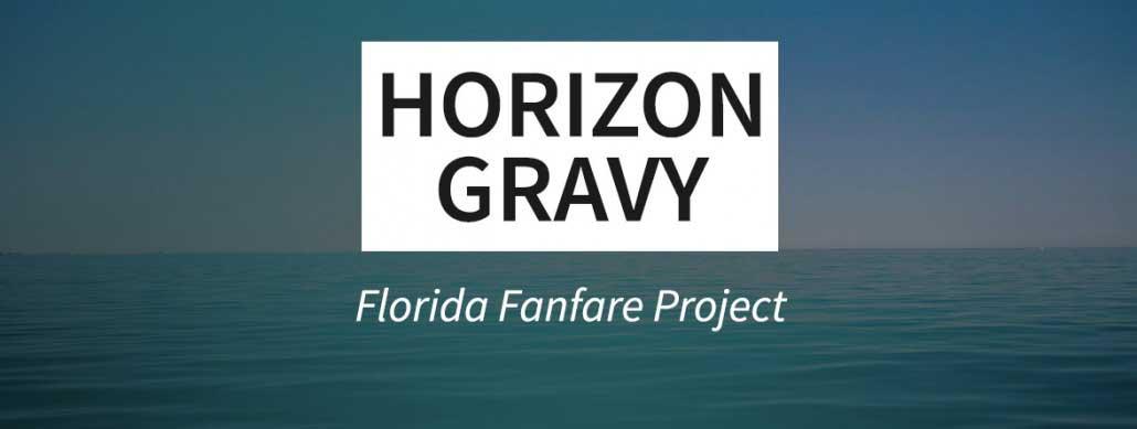 Florida Fanfare Project: On the 'Horizon Gravy'