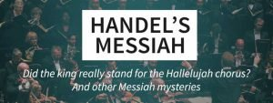 Did the king really stand for the Hallelujah chorus? And other Messiah mysteries