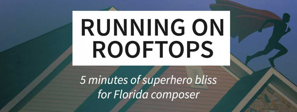 'Running on Rooftops' – 5 minutes of superhero bliss for Florida composer